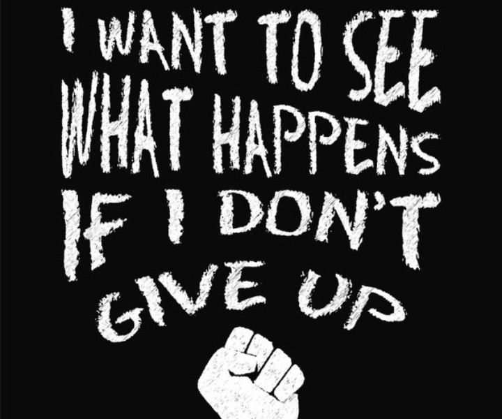 Motivational quote poster. I Want to See What Happens if I Don't Give Up. Chalk text style. Vector Illustration
